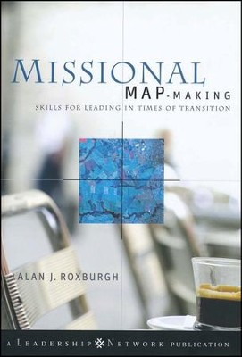 Missional Map-Making: Skills for Leading in Times of  Transition  -     By: Alan Roxburgh