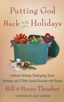 Putting God Back in the Holidays: Celebrate Christmas, Thanksgiving, Easter, Birthdays, and 12 Other Special Occasions with Purpose  -     By: William Thrasher, Penny Thrasher