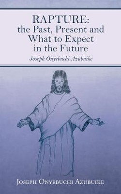 Rapture: the Past, Present and What to Expect in the Future - eBook  -     By: Joseph Azubuike