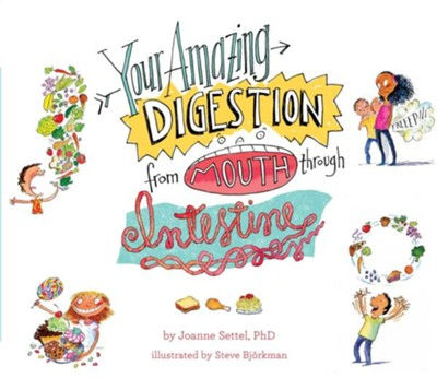 Your Amazing Digestion from Mother Through Intestine  -     By: Joanne Settel     Illustrated By: Steve Björkman