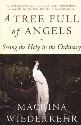 A Tree Full of Angels: Seeing the Holy in the Ordinary   -     By: Macrina Wiederkehr