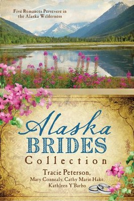 The Alaska Brides Collection: Five Romances Persevere in the Alaska Wilderness - eBook  -     By: Tracie Peterson, Mary Connealy, Cathy Marie Hake, Kathleen Y'Barbo