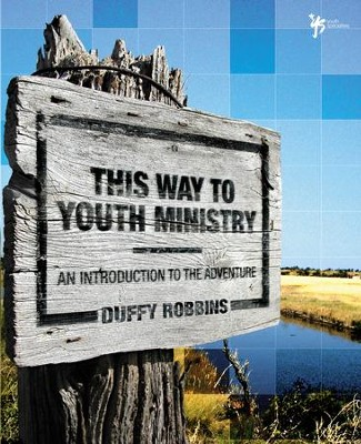 This Way to Youth Ministry: An Introduction to the Adventure  -     By: Duffy Robbins