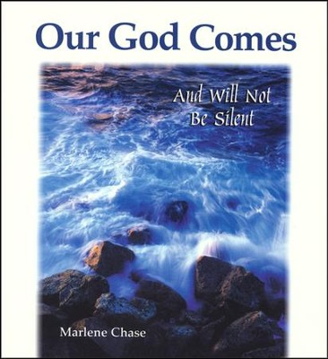 Our God Comes: And Will Not Be Silent  -     By: Marlene Chase
