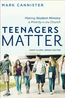 Teenagers Matter (Youth, Family, and Culture): Making Student Ministry a Priority in the Church - eBook  -     By: Mark W. Cannister