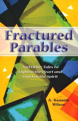 Fractured Parables: And Other Tales to Lighten the Heart and Quicken the Spirit  -     By: A. Kenneth Wilson
