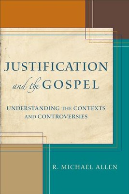 Justification and the Gospel: Understanding the Contexts and Controversies - eBook  -     By: R. Michael Allen