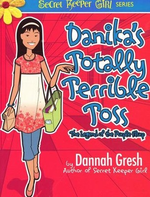 Danika's Totally Terrible Toss   -     By: Dannah Gresh
