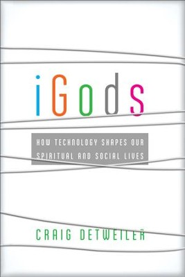 iGods: How Technology Shapes Our Spiritual and Social Lives - eBook  -     By: Craig Detweiler