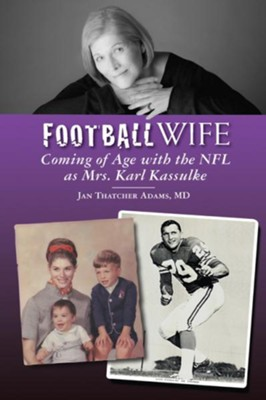 Football Wife: Coming of Age with the NFL as Mrs. Karl Kassulke  -     By: Jan Thatcher Adams M.D.