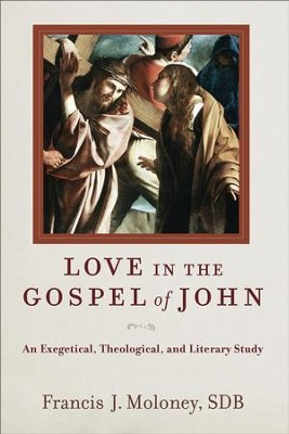 Love in the Gospel of John: An Exegetical, Theological, and Literary Study - eBook  -     By: Francis J. Moloney