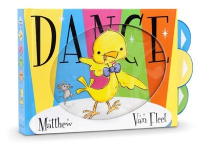Dance  -     By: Matthew Van Fleet     Illustrated By: Matthew Van Fleet