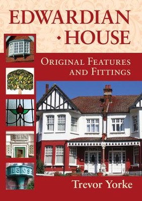 Edwardian House: Original Features and Fittings - eBook  -     By: Trevor Yorke