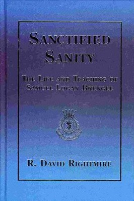 Sanctified Sanity: The Life and Teaching of Samuel Logan Brengle  -     By: R. David Rightmire