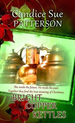 Bright Copper Kettles: Novelette - eBook  -     By: Candice Sue Patterson