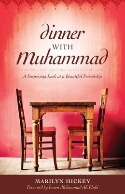 Dinner with Muhammad A Suprprising Look at a Beautiful Friendship  -     By: Marilyn Hickey