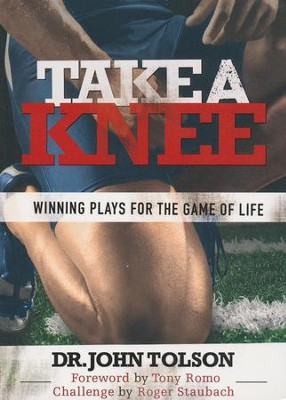 Take a Knee: Winning Plays for the Game of Life   -     By: Dr. John Tolson