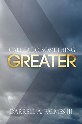 Called to Something Greater - eBook  -     By: Darrell A. Palmes