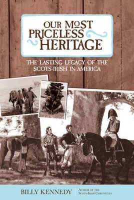 Our Most Priceless Heritage: The Lasting Legacy of the Scots-irish in America - eBook  -     By: Billy Kennedy
