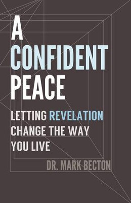 A Confident Peace: Letting Revelation Change the Way You Live - eBook  -     By: Dr. Mark Becton