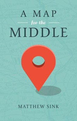 A Map for the Middle - eBook  -     By: Matthew Sink