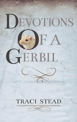 Devotions of A Gerbil - eBook  -     By: Traci Stead