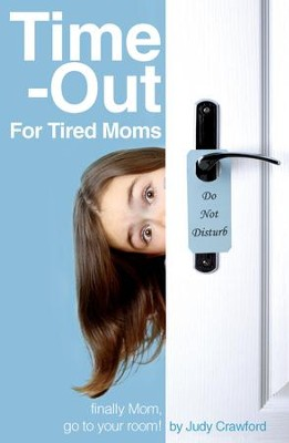 Time-Out for Tired Moms: Finally Mom, Go To Your Room! - eBook  -     By: Judy Crawford