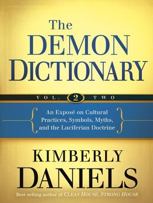 The Demon Dictionary Volume Two: An Expose on Cultural Practices, Symbols, Myths, and the Luciferian Doctrine - eBook  -     By: Kimberly Daniels