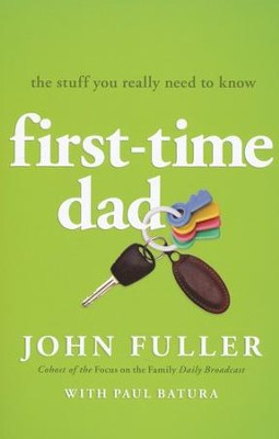 First Time Dad: The Stuff You Really Need to Know  -     By: John Fuller