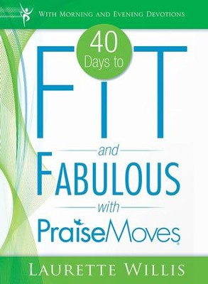 40 Days to Fit and Fabulous with PraiseMoves - eBook  -     By: Laurette Willis