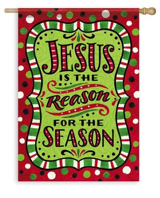 Jesus Is the Reason For the Season Flag, Large  -     By: Tina Wenke