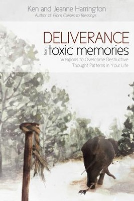 Deliverance from Toxic Memories: Weapons to Overcome Destructive Thought Patterns in Your Life - eBook  -     By: Ken Harrington, Jeanne Harrington