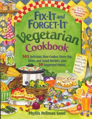 Fix-It and Forget-It Vegetarian Cookbook: 250 Delicious Slow Cooker Recipes with 250 Stove-Top and Oven Recipes, Plus 50 Suggested Menus  -     By: Phyllis Pellman Good