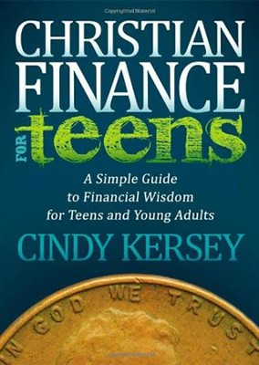 Christian Finance for Teens: A Simple Guide to Financial Wisdom for Teens and Young Adults  -     By: Cindy Kersey