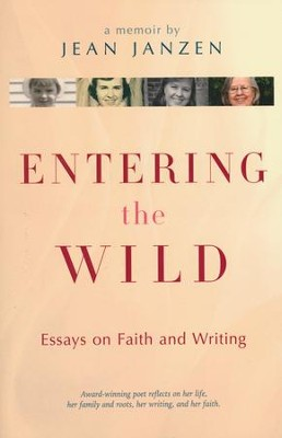 Entering the Wild: Essays on Faith and Writing  -     By: Jean Janzen