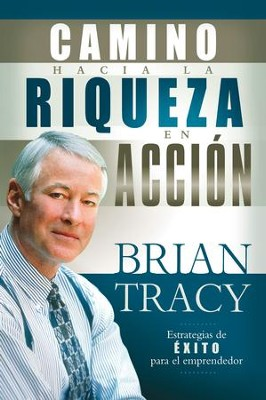 El Camino Hacia La Riqueza En Accion, The Way to Wealth in Action - eBook  -     By: Brian Tracy