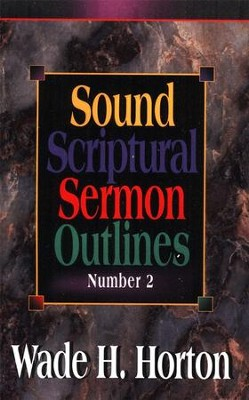 Sound Scriptural Sermon Outlines, Volume 2    -     By: Wade Horton