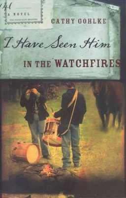 I Have Seen Him in the Watchfires   -     By: Cathy Gohlke