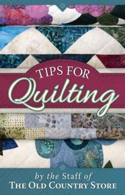 Tips for Quilting  -     By: The Staff of The Old Country Store