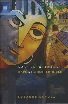 Sacred Witness: Rape in the Hebrew Bible  -     By: Susanne Scholz