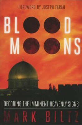 Blood Moons: Decoding the Imminent Heavenly Signs  -     By: Mark Biltz