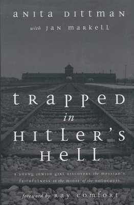 Trapped In Hitler's Hell: A Young Jewish Girl Discovers the Messiah's Faithfulness in the Midst of the Holocaust  -     By: Anita Dittman, Jan Markell