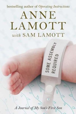 Some Assembly Required: Journal of My Son's First Son  -     By: Anne Lamott