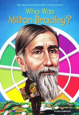 Who Was Milton Bradley?  -     By: Kirsten Anderson
