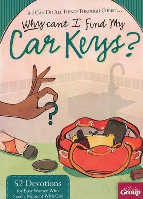 If I Can Do All Things Through Christ...Why Can't I Find My Car Keys?: 52 Devotions for Busy Women Who Need a Moment with God  -