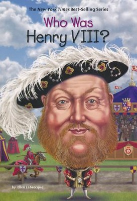 Who Was Henry VIII?  -     By: Ellen Labrecque