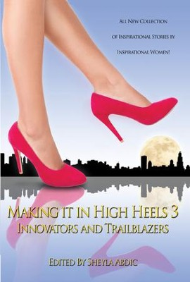 Making It in High Heels 3: Innovators and Trailblazers - eBook  -     Edited By: Shayla Abdic     By: Shayla Abdic(Ed.)