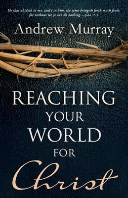 Reaching Your World For Christ - eBook  -     By: Andrew Murray