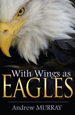 With Wings as Eagles - eBook  -     By: Andrew Murray