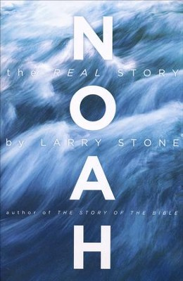 Noah: The Real Story   -     By: Larry Stone